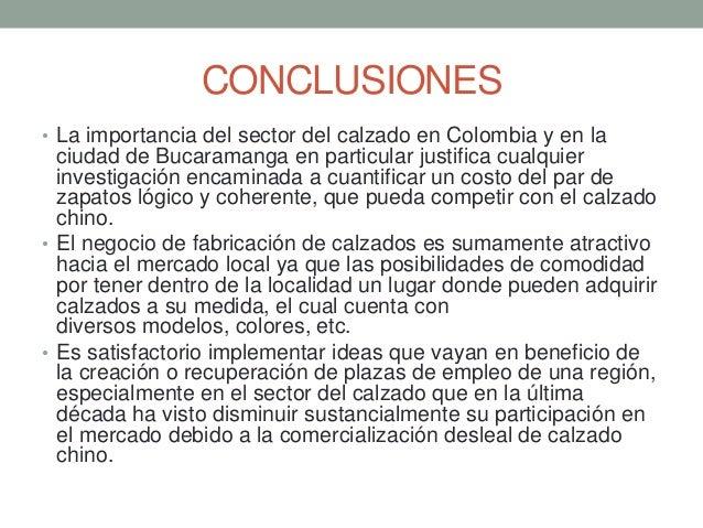 CONCLUSIONES • La importancia del sector del calzado en Colombia y en la  ciudad de Bucaramanga en particular justifica cu...