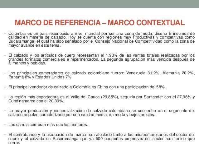 MARCO DE REFERENCIA – MARCO CONTEXTUAL • Colombia es un país reconocido a nivel mundial por ser una zona de moda, diseño E...
