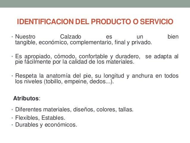 IDENTIFICACION DEL PRODUCTO O SERVICIO • Nuestro  Calzado es un tangible, económico, complementario, final y privado.  bie...