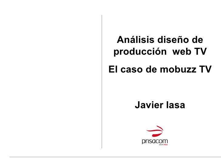 Análisis diseño de producción  web TV El caso de mobuzz TV Javier lasa