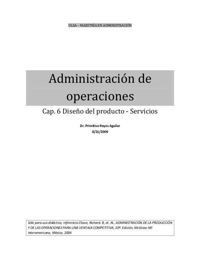 ULSA – MAESTRÍA EN ADMINISTRACIÓN Administración de operaciones Cap. 6 Diseño del producto - Servicios Dr. Primitivo Reyes...