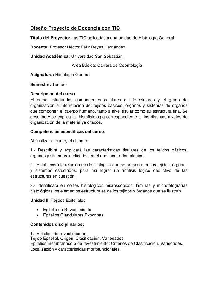 Diseño Proyecto de Docencia con TIC Título del Proyecto: Las TIC aplicadas a una unidad de Histología General-  Docente: P...