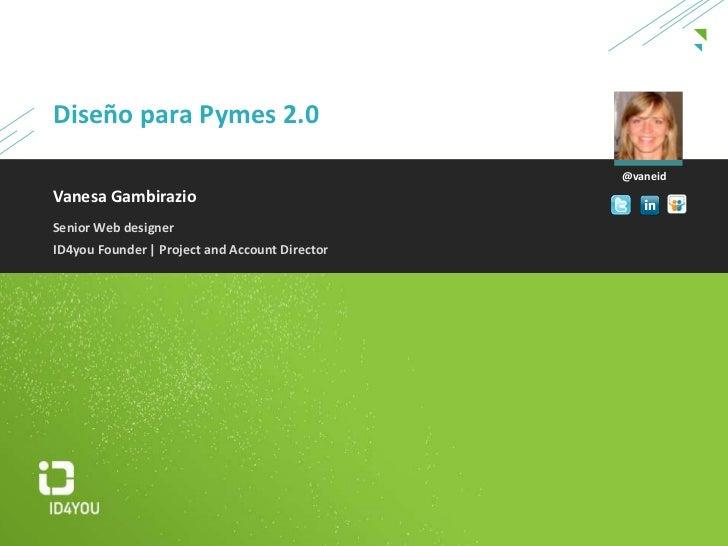 Diseño para Pymes 2.0<br />@vaneid<br />Vanesa Gambirazio<br />Senior Web designer<br />ID4you Founder | Project and Accou...