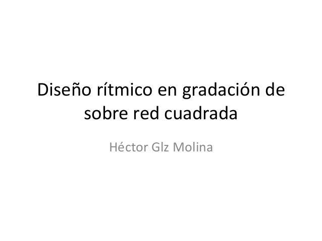 Diseño rítmico en gradación de     sobre red cuadrada        Héctor Glz Molina