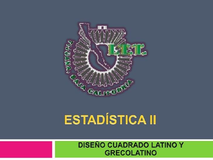 f67ce118dbe ESTADÍSTICA II<br />DISEÑO CUADRADO LATINO Y ...