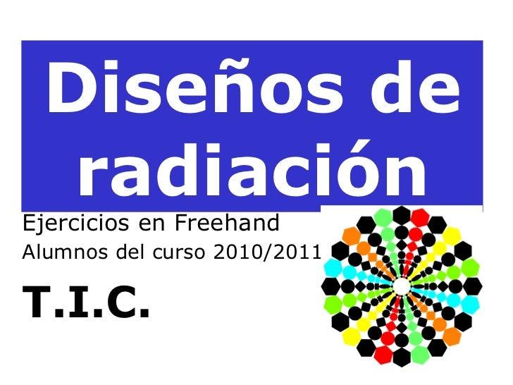 Diseños de radiación Ejercicios en Freehand  Alumnos del curso 2010/2011   T.I.C.