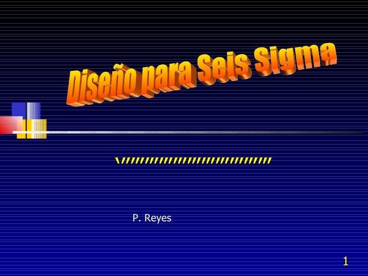 ''''''''''''''''''''''''''''''''' Diseño para Seis Sigma P. Reyes