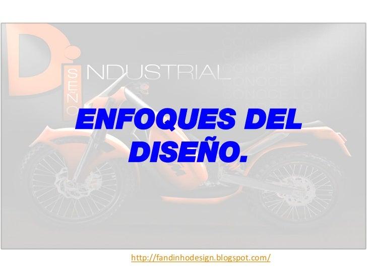 ENFOQUES DEL   DISEÑO.  http://fandinhodesign.blogspot.com/