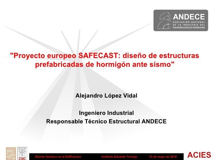 """Proyecto europeo SAFECAST: diseño de estructuras      prefabricadas de hormigón ante sismo""                              ..."