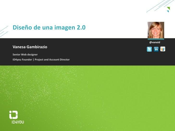 Diseño de una imagen 2.0                                                  @vaneid Vanesa Gambirazio Senior Web designer ID...