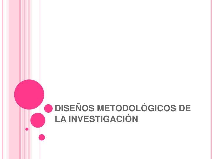 DISEÑOS METODOLÓGICOS DE LA INVESTIGACIÓN<br />