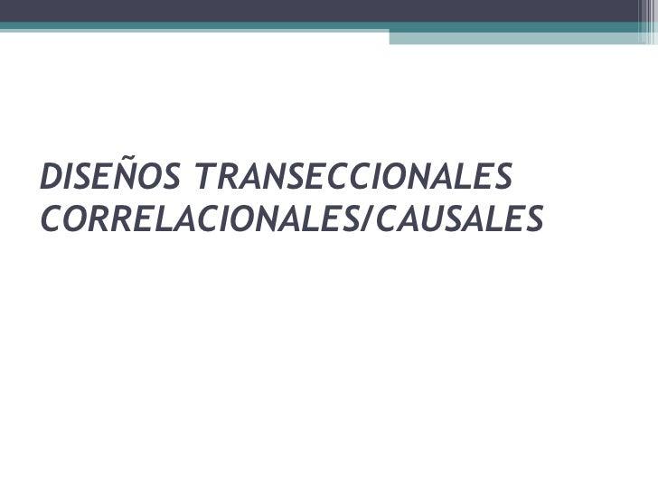 DISEÑOS TRANSECCIONALES CORRELACIONALES/CAUSALES