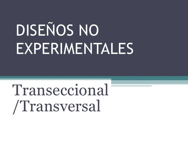 DISEÑOS NO EXPERIMENTALES  Transeccional /Transversal