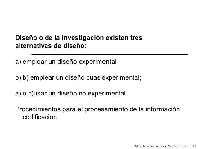 Diseño o de la investigación existen tres alternativas de diseño: a) emplear un diseño experimental b) b) emplear un diseñ...