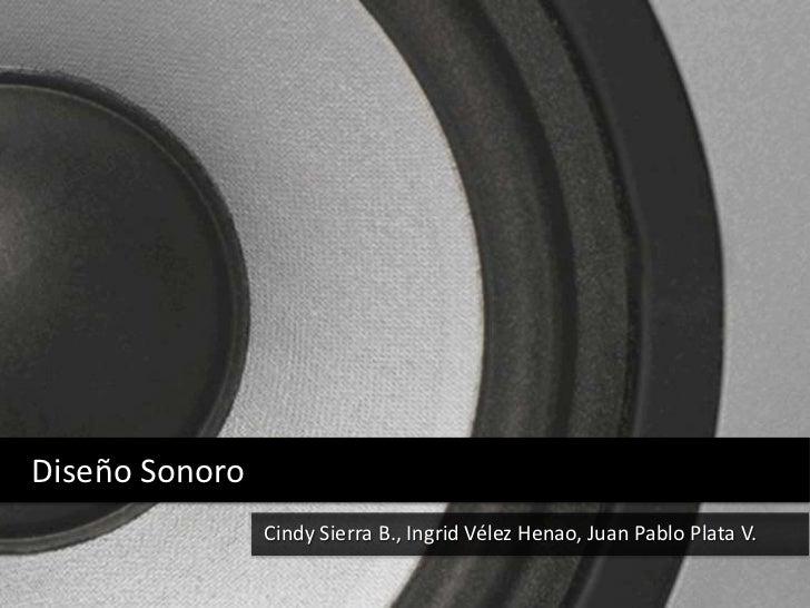 Diseño Sonoro<br />Cindy Sierra B., Ingrid Vélez Henao, Juan Pablo Plata V.<br />