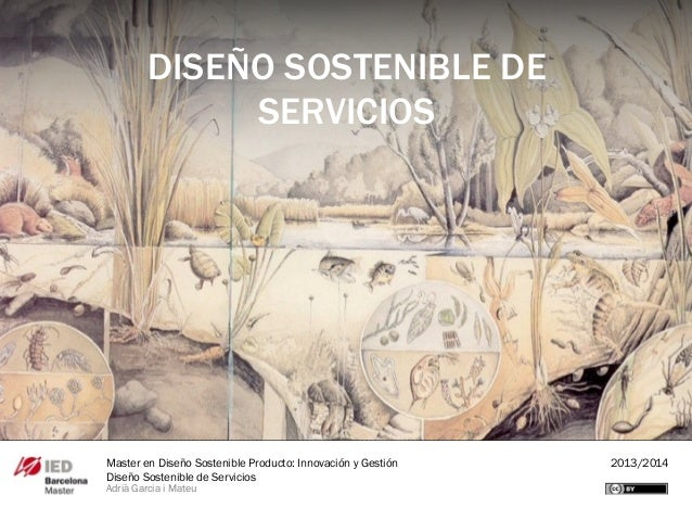 Master en Diseño Sostenible Producto: Innovación y Gestión 2013/2014 Diseño Sostenible de Servicios Adrià Garcia i Mateu D...