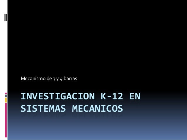 Mecanismo de 3 y 4 barrasINVESTIGACION K-12 ENSISTEMAS MECANICOS