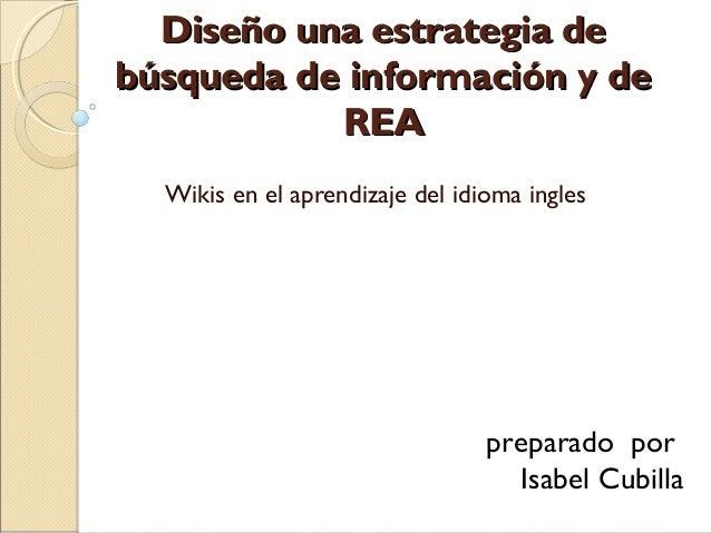 Diseño una estrategia deDiseño una estrategia de búsqueda de información y debúsqueda de información y de REAREA Wikis en ...