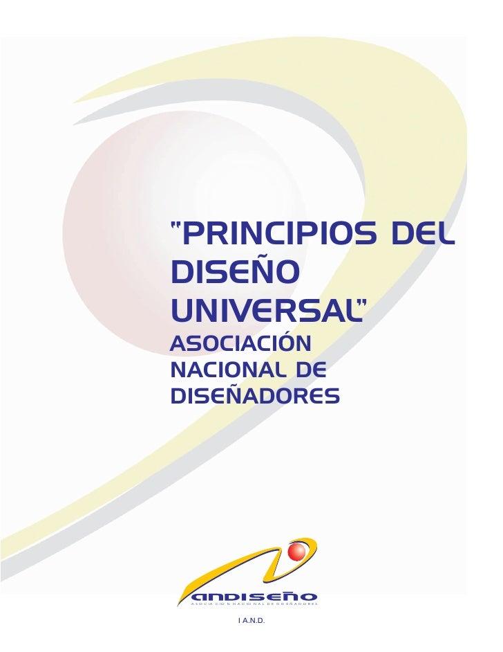"""PRINCIPIOS DEL DISEÑO UNIVERSAL "" ASOCIACIÓN NACIONAL DE DISEÑADORES      A S O C IA C IO N N A C IO N A L D E D IS E Ñ A..."