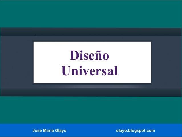 José María Olayo olayo.blogspot.com Diseño Universal