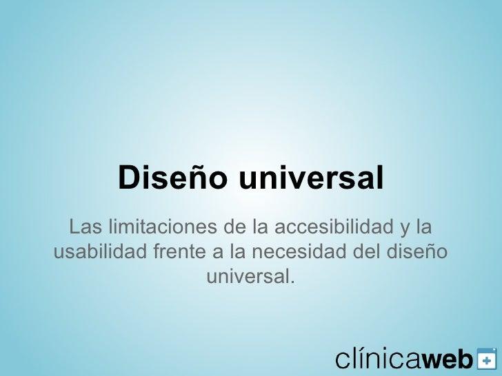 Diseño universal Las limitaciones de la accesibilidad y lausabilidad frente a la necesidad del diseño                 univ...