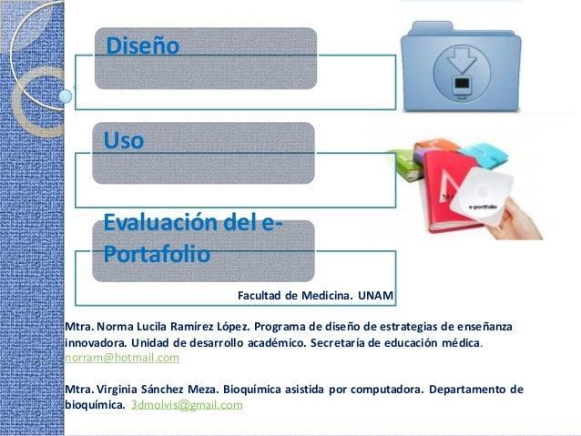 Diseño      Uso      Evaluación del e-      Portafolio                              Facultad de Medicina. UNAMMtra. Norma ...