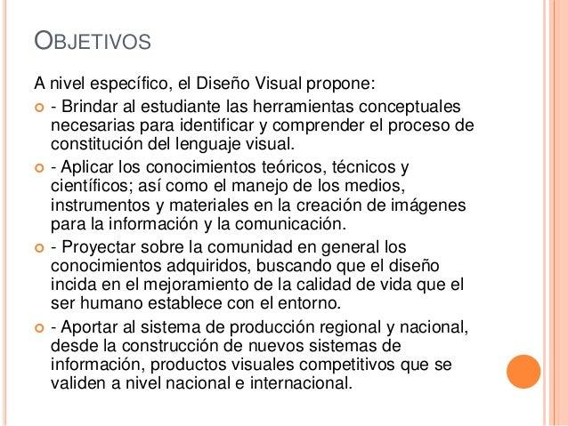 OBJETIVOS A nivel específico, el Diseño Visual propone:  - Brindar al estudiante las herramientas conceptuales necesarias...
