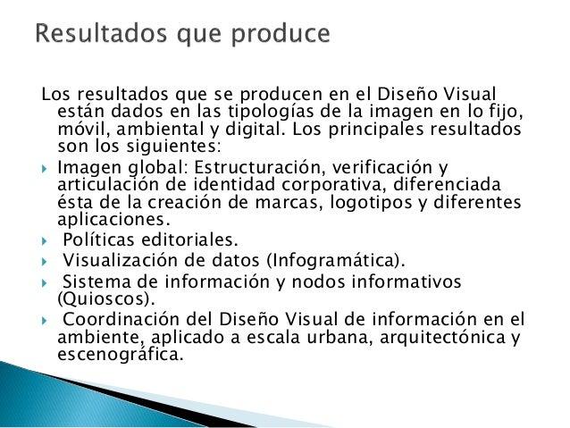 Los resultados que se producen en el Diseño Visual están dados en las tipologías de la imagen en lo fijo, móvil, ambiental...