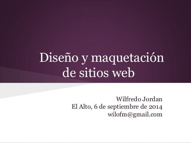 Diseño y maquetación de sitios web Wilfredo Jordan El Alto, 6 de septiembre de 2014 wilofm@gmail.com