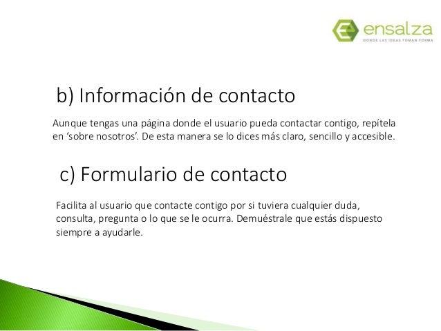 b) Información de contacto Aunque tengas una página donde el usuario pueda contactar contigo, repítela en 'sobre nosotros'...