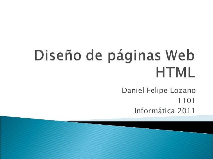 Daniel Felipe Lozano 1101 Informática 2011