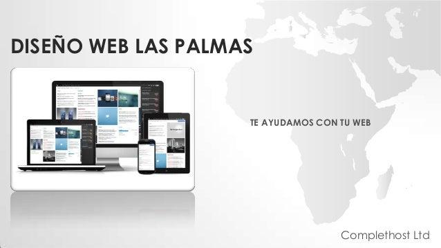 DISEÑO WEB LAS PALMAS TE AYUDAMOS CON TU WEB Complethost Ltd