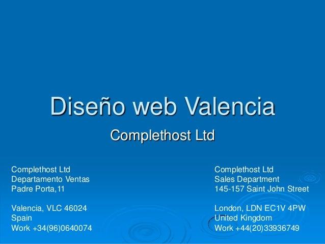 Diseño web Valencia Complethost Ltd Complethost Ltd Departamento Ventas Padre Porta,11 Valencia, VLC 46024 Spain Work +34(...