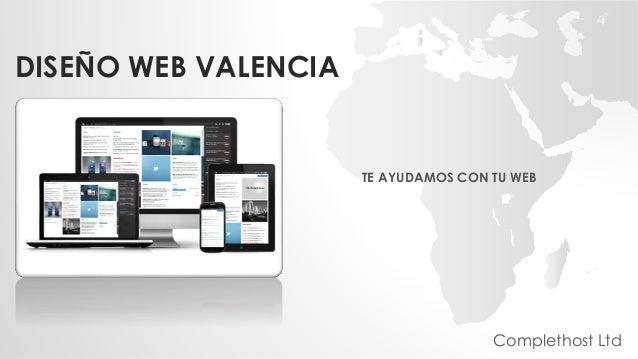 DISEÑO WEB VALENCIA TE AYUDAMOS CON TU WEB Complethost Ltd