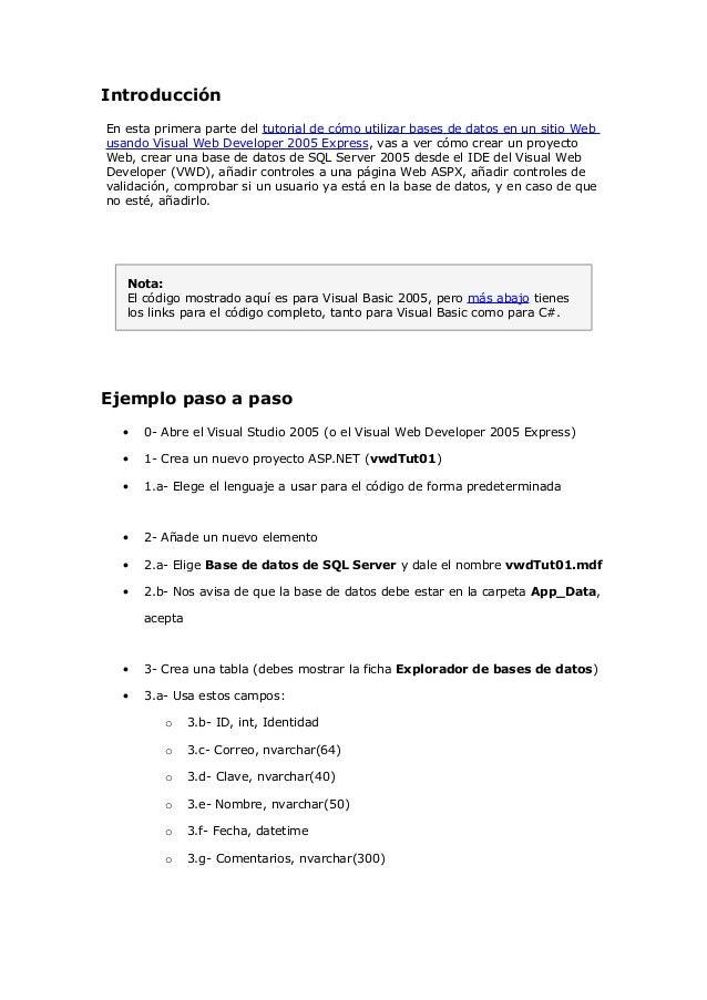 IntroducciónEn esta primera parte del tutorial de cómo utilizar bases de datos en un sitio Webusando Visual Web Developer ...