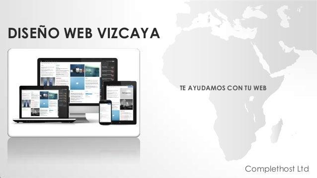 DISEÑO WEB VIZCAYA TE AYUDAMOS CON TU WEB Complethost Ltd