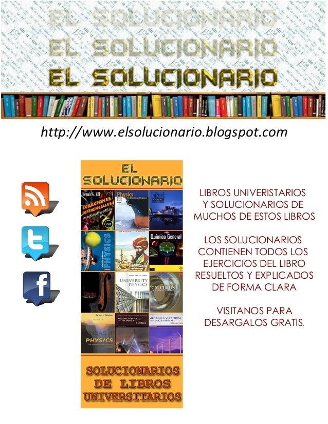 http://www.elsolucionario.blogspot.com  LIBROS UNIVERISTARIOS Y SOLUCIONARIOS DE MUCHOS DE ESTOS LIBROS LOS SOLUCIONARIOS ...