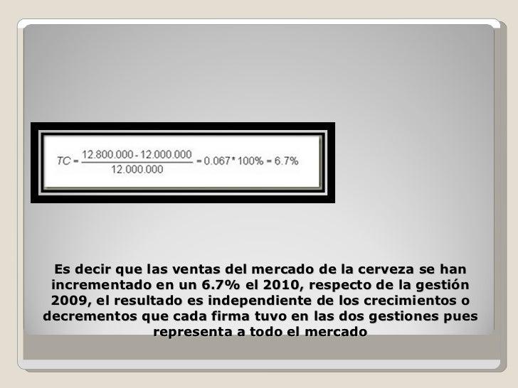 Es decir que las ventas del mercado de la cerveza se han incrementado en un 6.7% el 2010, respecto de la gestión 2009, el ...