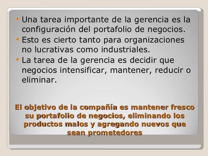 El objetivo de la compañía es mantener fresco su portafolio de negocios, eliminando los productos malos y agregando nuevos...