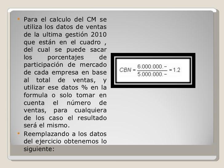 <ul><li>Para el calculo del CM se utiliza los datos de ventas de la ultima gestión 2010 que están en el cuadro , del cual ...