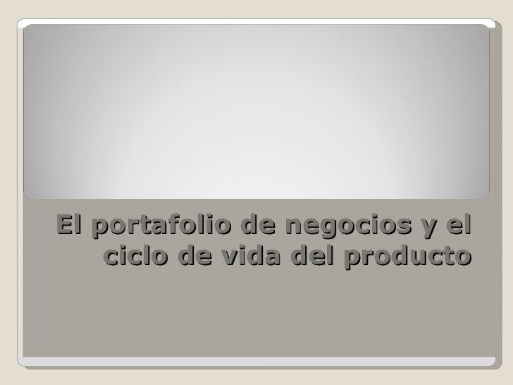 El portafolio de negocios y el ciclo de vida del producto