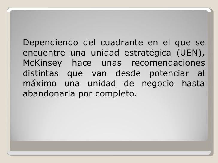 <ul><li>Dependiendo del cuadrante en el que se encuentre una unidad estratégica (UEN), McKinsey hace unas recomendaciones ...