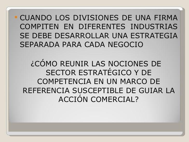 <ul><li>CUANDO LOS DIVISIONES DE UNA FIRMA COMPITEN EN DIFERENTES INDUSTRIAS SE DEBE DESARROLLAR UNA ESTRATEGIA SEPARADA P...