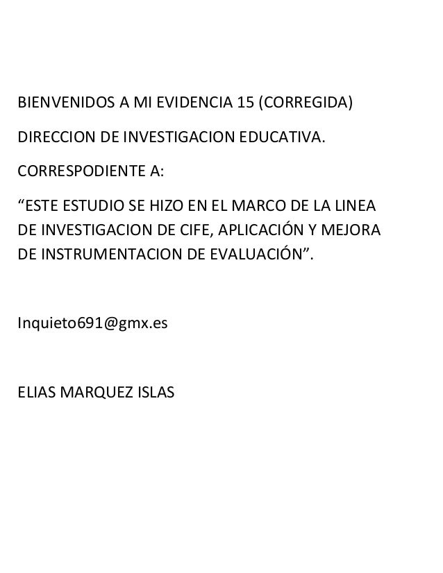 """BIENVENIDOS A MI EVIDENCIA 15 (CORREGIDA) DIRECCION DE INVESTIGACION EDUCATIVA. CORRESPODIENTE A: """"ESTE ESTUDIO SE HIZO EN..."""