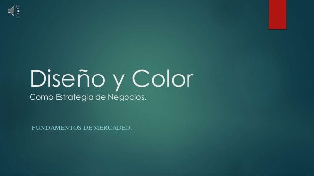 Diseño y Color Como Estrategia de Negocios. FUNDAMENTOS DE MERCADEO.