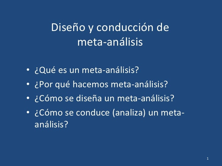 Diseño y conducción de            meta-análisis•   ¿Qué es un meta-análisis?•   ¿Por qué hacemos meta-análisis?•   ¿Cómo s...