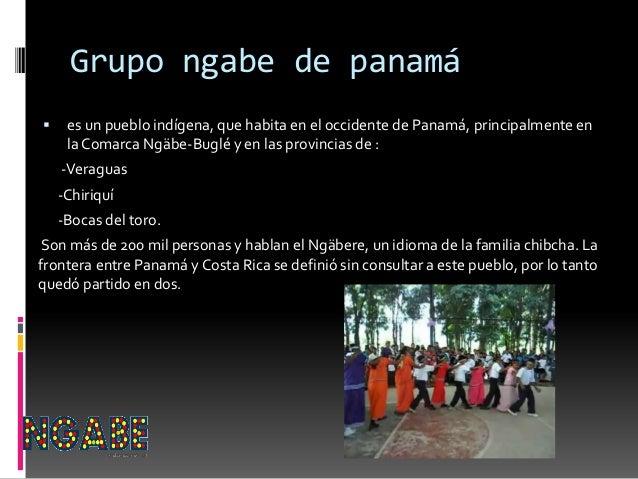 Grupo ngabe de panamá  es un pueblo indígena, que habita en el occidente de Panamá, principalmente en la Comarca Ngäbe-Bu...