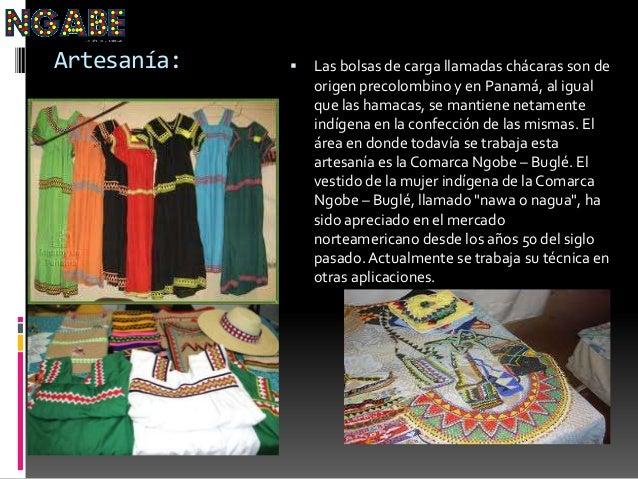 Artesanía:  Las bolsas de carga llamadas chácaras son de origen precolombino y en Panamá, al igual que las hamacas, se ma...