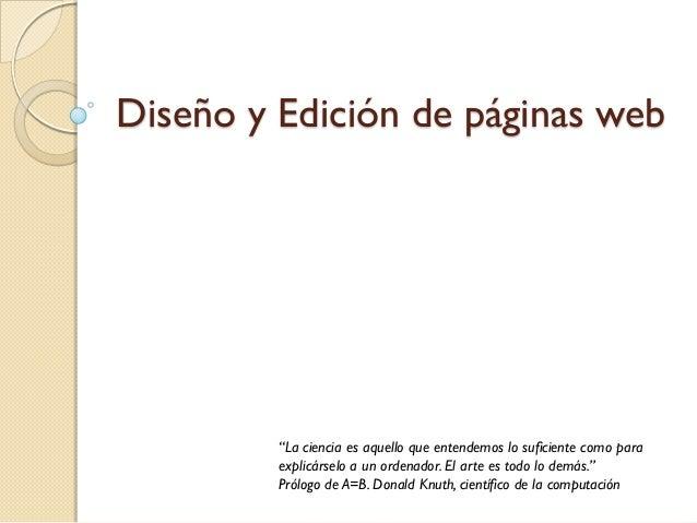 """Diseño y Edición de páginas web         """"La ciencia es aquello que entendemos lo suficiente como para         explicárselo..."""