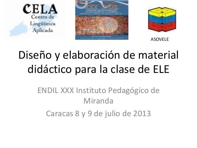 Diseño y elaboración de material didáctico para la clase de ELE ENDIL XXX Instituto Pedagógico de Miranda Caracas 8 y 9 de...